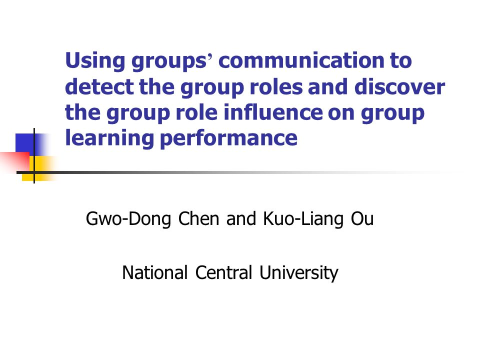 Using groups ' communication to detect the group roles and discover the group role influence on group learning performance Gwo-Dong Chen and Kuo-Liang Ou National Central University