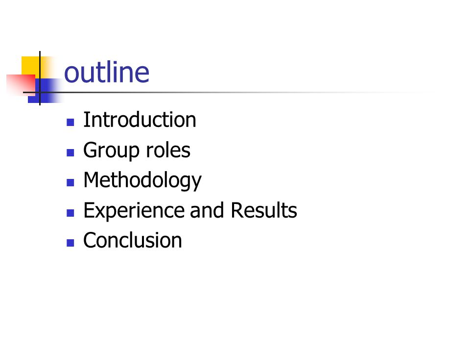 outline Introduction Group roles Methodology Experience and Results Conclusion