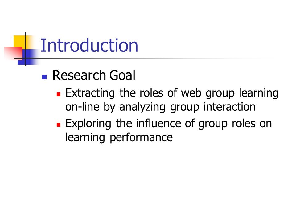 Introduction Research Goal Extracting the roles of web group learning on-line by analyzing group interaction Exploring the influence of group roles on learning performance