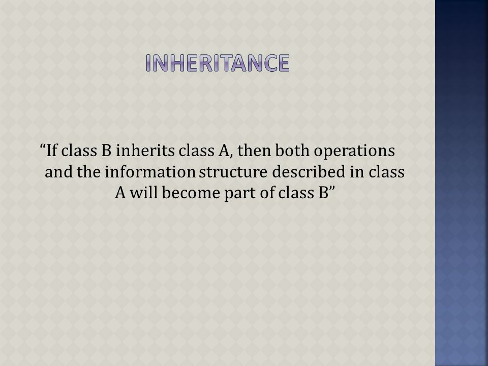 If class B inherits class A, then both operations and the information structure described in class A will become part of class B
