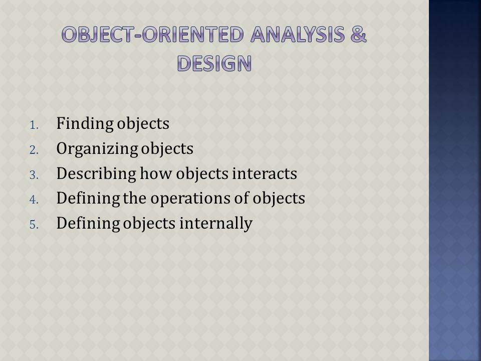 1. Finding objects 2. Organizing objects 3. Describing how objects interacts 4.