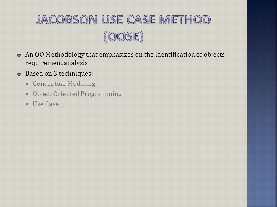  An OO Methodology that emphasizes on the identification of objects – requirement analysis  Based on 3 techniques:  Conceptual Modeling  Object Oriented Programming  Use Case