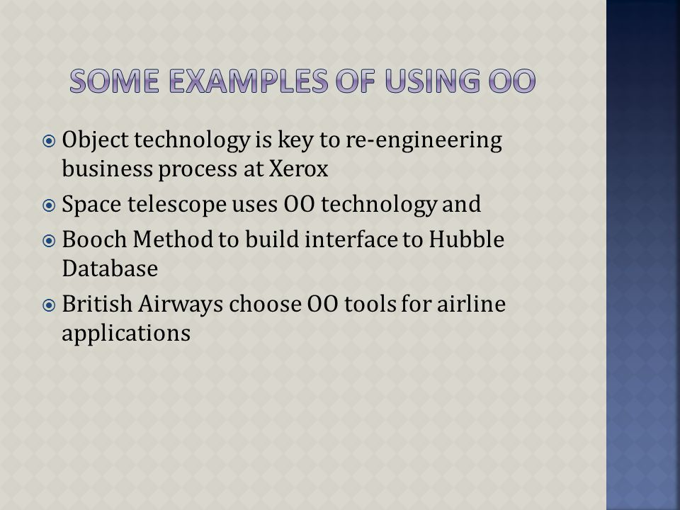  Object technology is key to re-engineering business process at Xerox  Space telescope uses OO technology and  Booch Method to build interface to Hubble Database  British Airways choose OO tools for airline applications