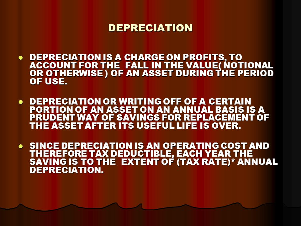 DEPRECIATION DEPRECIATION IS A CHARGE ON PROFITS, TO ACCOUNT FOR THE FALL IN THE VALUE( NOTIONAL OR OTHERWISE ) OF AN ASSET DURING THE PERIOD OF USE.