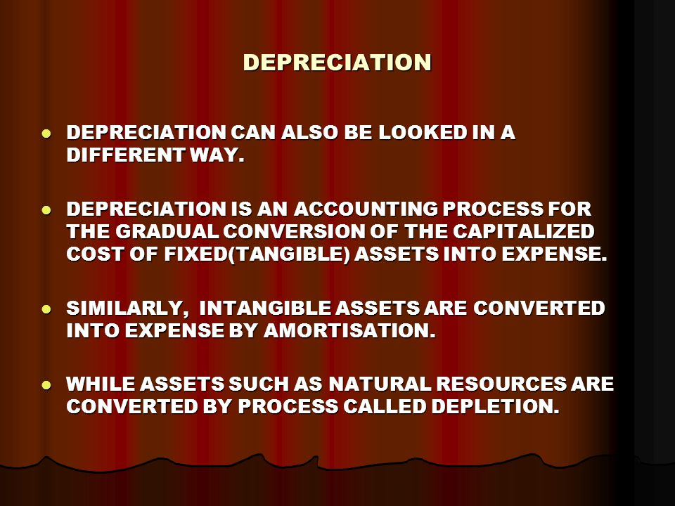 DEPRECIATION DEPRECIATION CAN ALSO BE LOOKED IN A DIFFERENT WAY.
