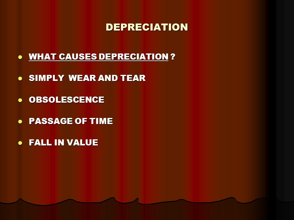 DEPRECIATION WHAT CAUSES DEPRECIATION . WHAT CAUSES DEPRECIATION .