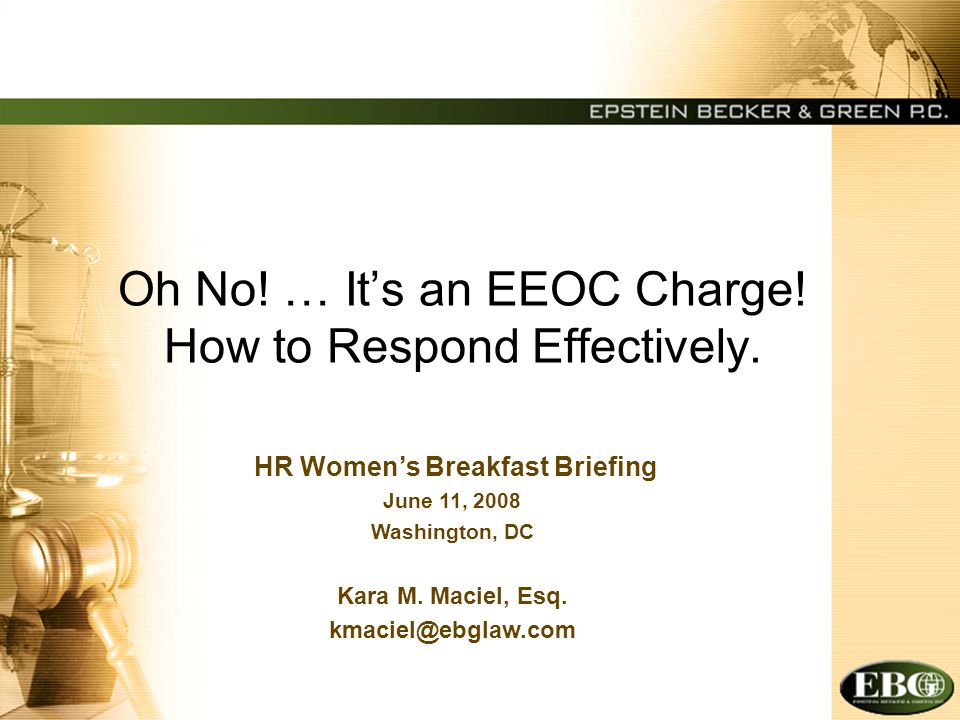 Trend In Rise of EEOC Claims In 2007 – 82,792 EEO Charges filed (almost 10% increase from 2006) 37% Race 30.1% Gender 23.2% Age 21.4% Disability 3.5% Religion 32.3% Claims Included Retaliation Source: EEOC www.eeoc.gov/stats