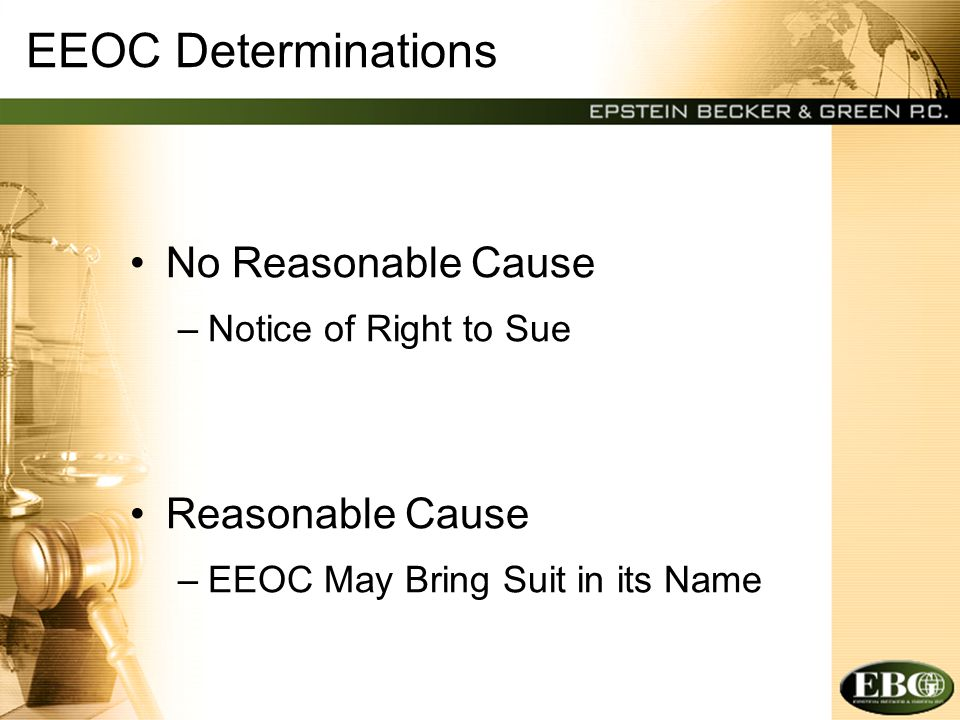 EEOC Determinations No Reasonable Cause –Notice of Right to Sue Reasonable Cause –EEOC May Bring Suit in its Name
