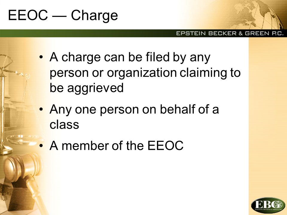 EEOC — Charge A charge can be filed by any person or organization claiming to be aggrieved Any one person on behalf of a class A member of the EEOC