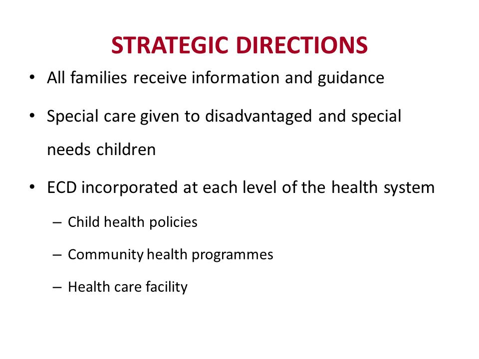 STRATEGIC DIRECTIONS All families receive information and guidance Special care given to disadvantaged and special needs children ECD incorporated at