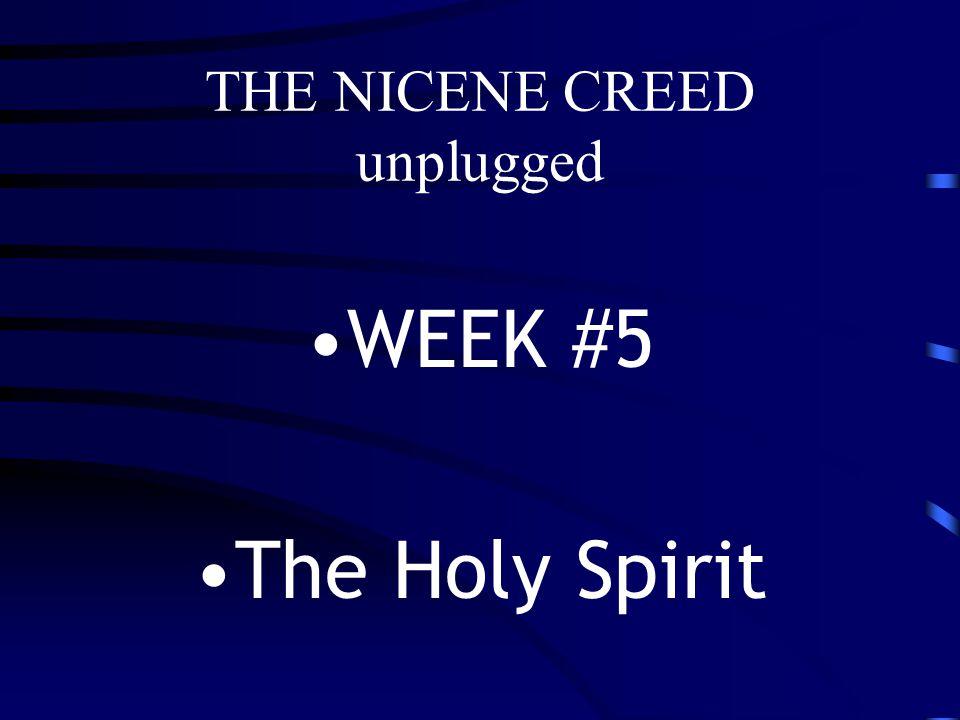 THE NICENE CREED unplugged WEEK #5 The Holy Spirit