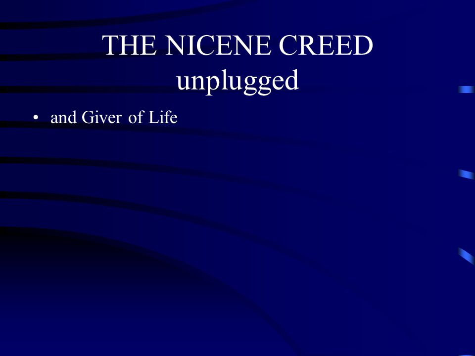 THE NICENE CREED unplugged and Giver of Life