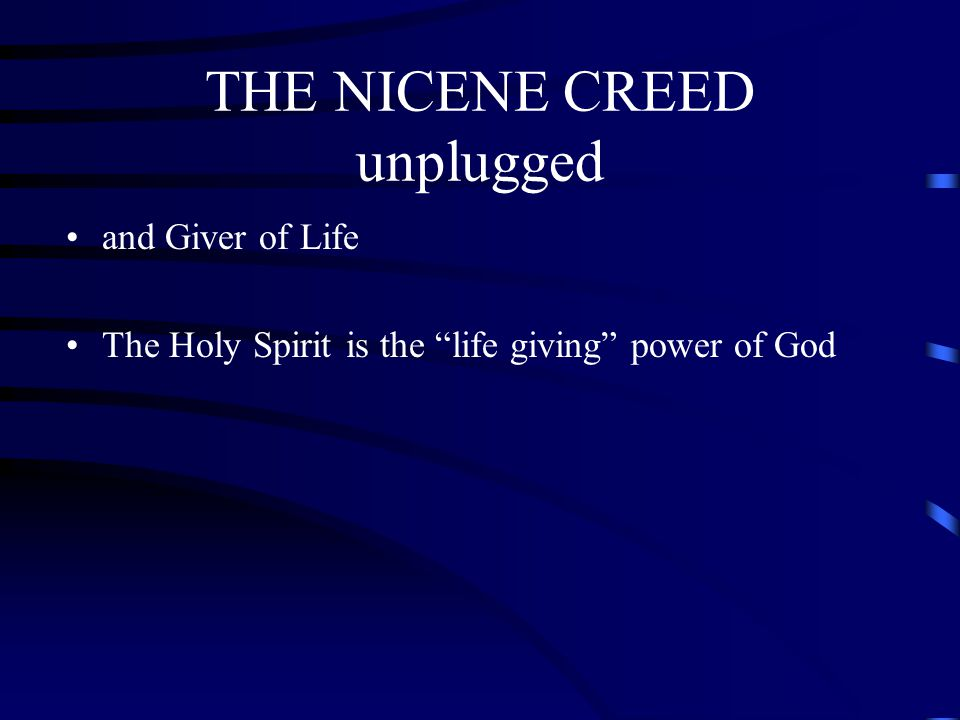 """THE NICENE CREED unplugged and Giver of Life The Holy Spirit is the """"life giving"""" power of God"""