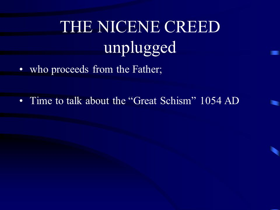 """THE NICENE CREED unplugged who proceeds from the Father; Time to talk about the """"Great Schism"""" 1054 AD"""