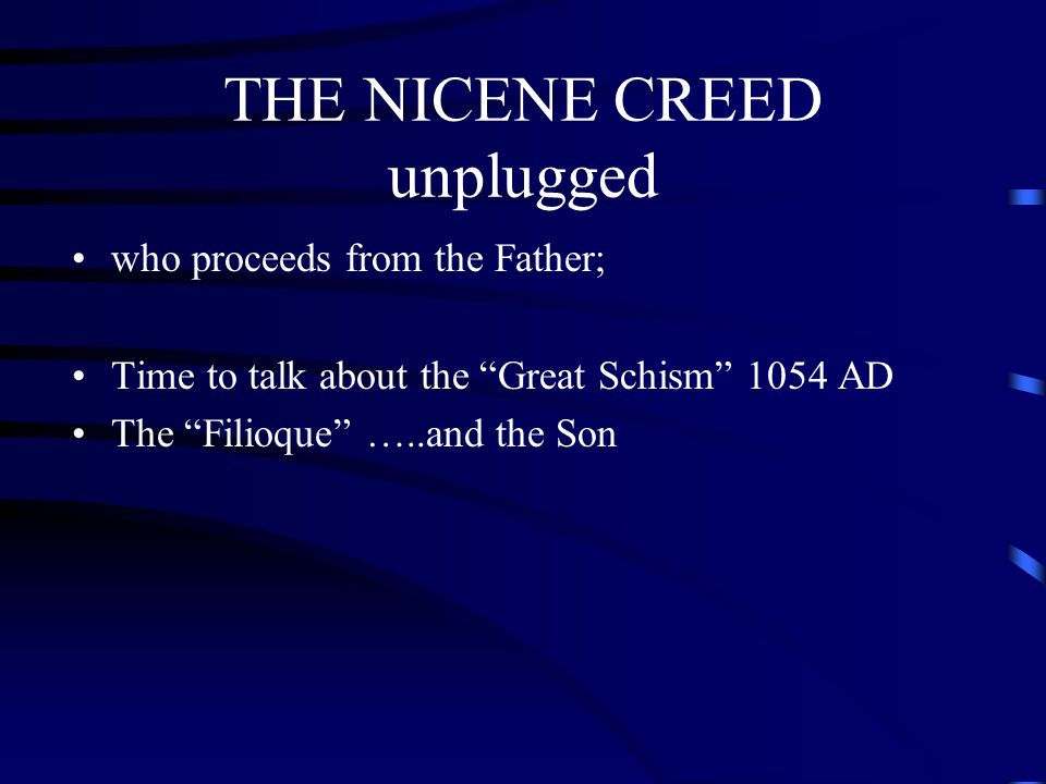 """THE NICENE CREED unplugged who proceeds from the Father; Time to talk about the """"Great Schism"""" 1054 AD The """"Filioque"""" …..and the Son"""