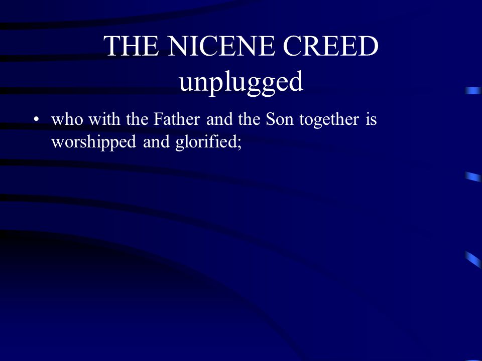 THE NICENE CREED unplugged who with the Father and the Son together is worshipped and glorified;