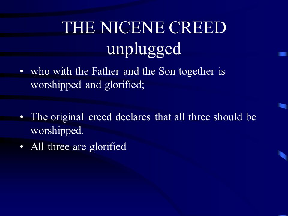 THE NICENE CREED unplugged who with the Father and the Son together is worshipped and glorified; The original creed declares that all three should be