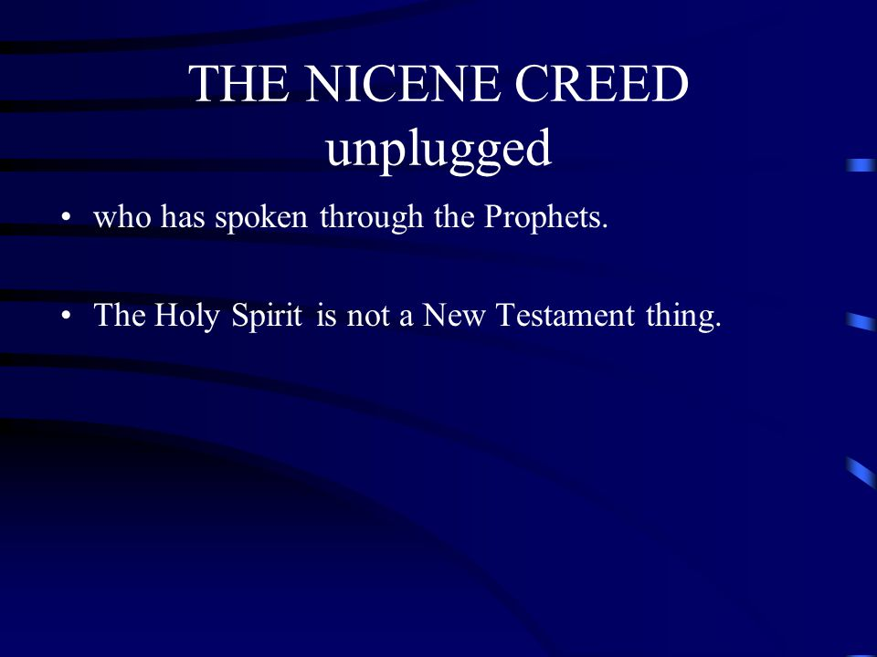 THE NICENE CREED unplugged who has spoken through the Prophets. The Holy Spirit is not a New Testament thing.
