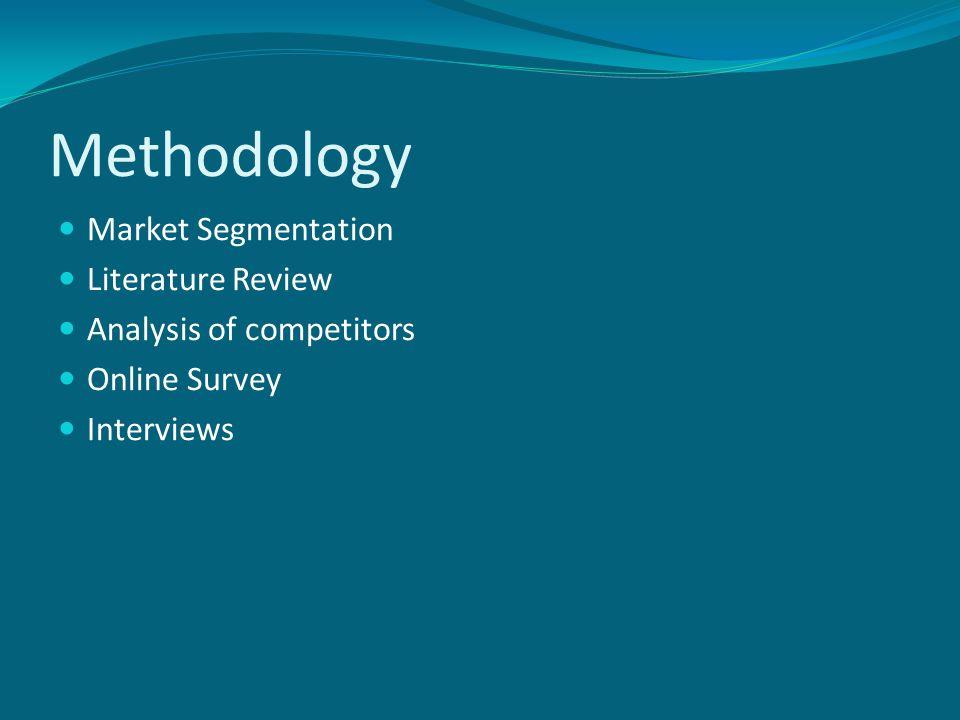 Methodology Market Segmentation Literature Review Analysis of competitors Online Survey Interviews