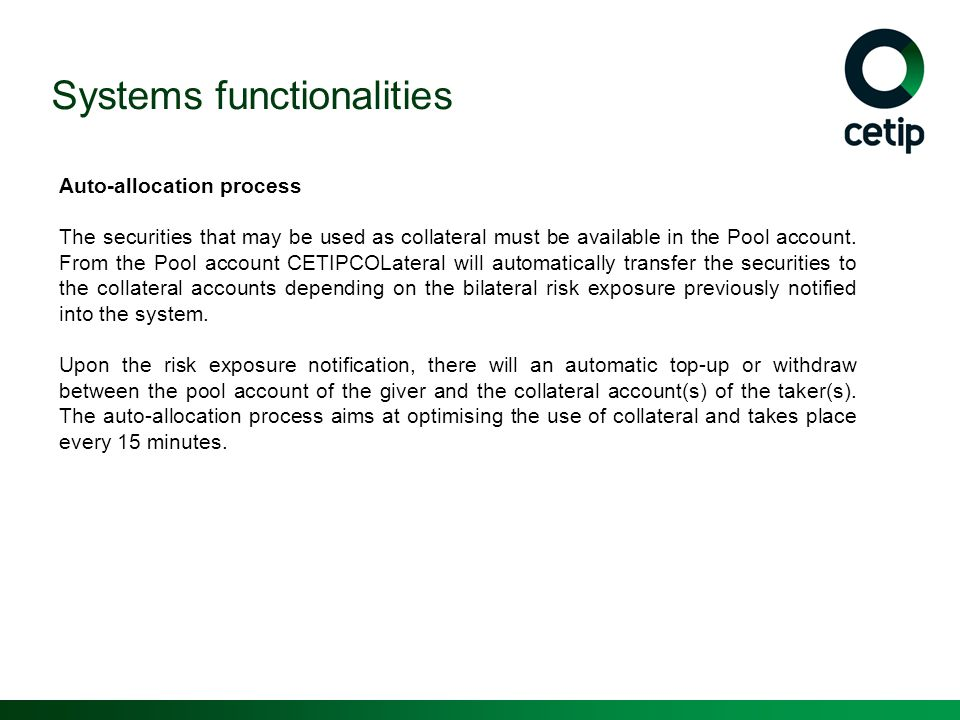 Auto-allocation process The securities that may be used as collateral must be available in the Pool account. From the Pool account CETIPCOLateral will