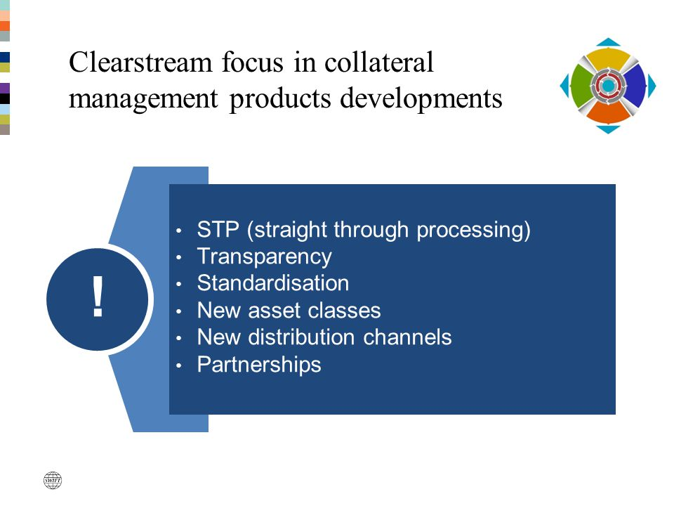 Clearstream focus in collateral management products developments STP (straight through processing) Transparency Standardisation New asset classes New