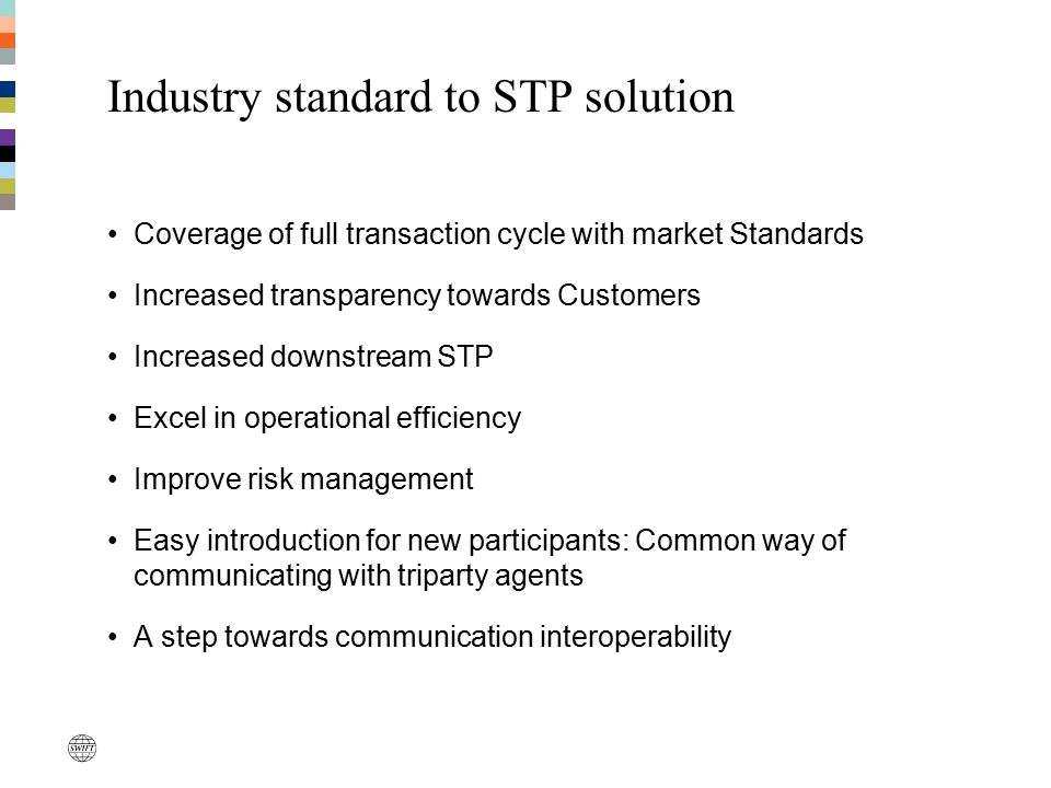 Industry standard to STP solution Coverage of full transaction cycle with market Standards Increased transparency towards Customers Increased downstre