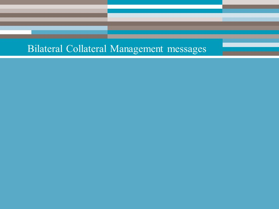 PowerPoint Toolkit – 23 October 2008 – Confidentiality: restricted9 Bilateral Collateral Management messages