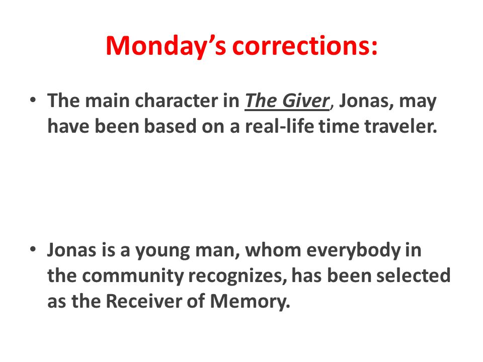 Monday's corrections: The main character in The Giver, Jonas, may have been based on a real-life time traveler.