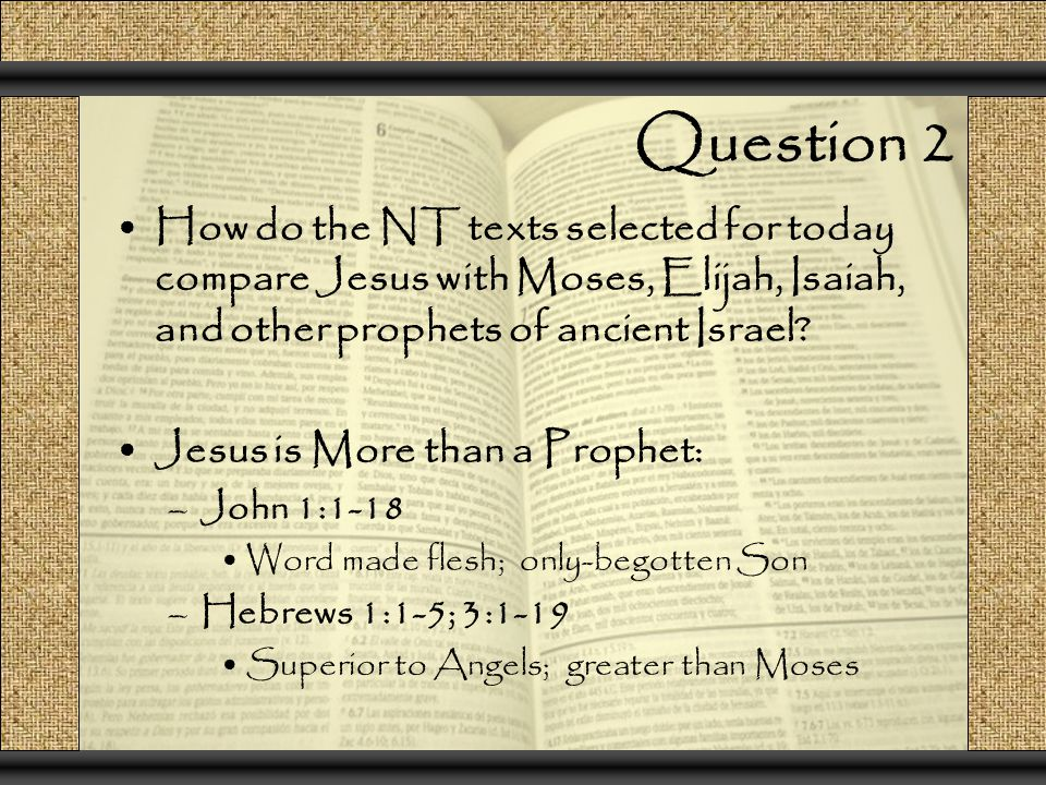 Question 2 How do the NT texts selected for today compare Jesus with Moses, Elijah, Isaiah, and other prophets of ancient Israel.