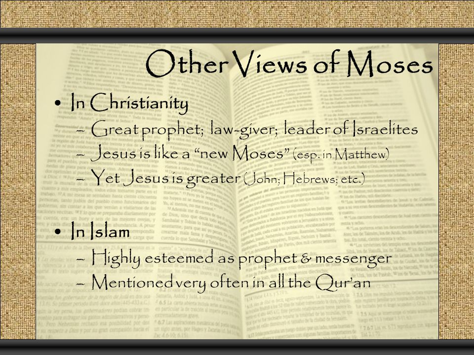 Other Views of Moses In Christianity –Great prophet; law-giver; leader of Israelites –Jesus is like a new Moses (esp.