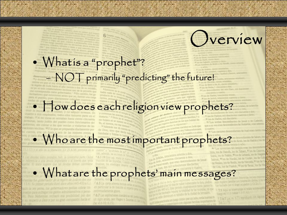 Overview What is a prophet . –NOT primarily predicting the future.