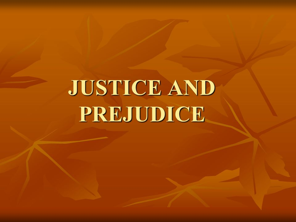JUSTICE AND PREJUDICE