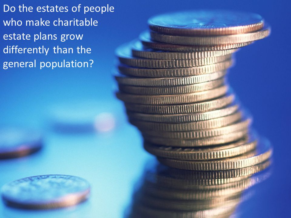 7/27/10 Do the estates of people who make charitable estate plans grow differently than the general population