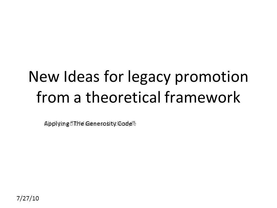 Click to edit Master subtitle style 7/27/10 New Ideas for legacy promotion from a theoretical framework Applying The Generosity Code