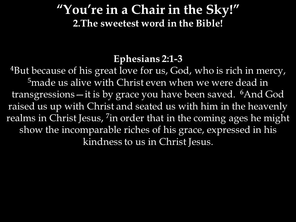 You're in a Chair in the Sky! 2.The sweetest word in the Bible.