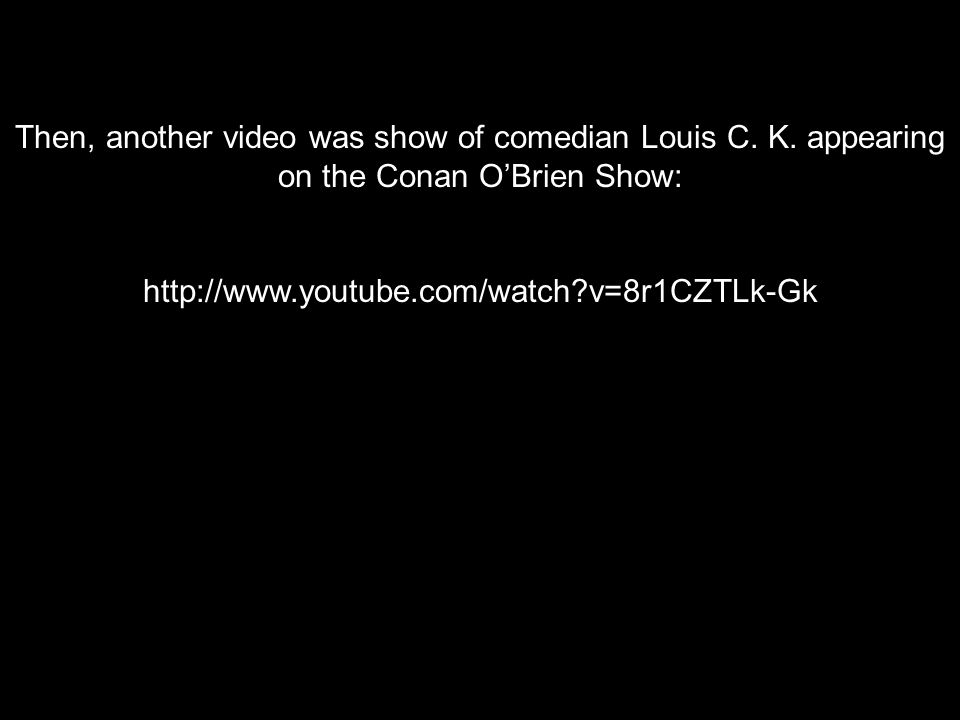 Then, another video was show of comedian Louis C. K.