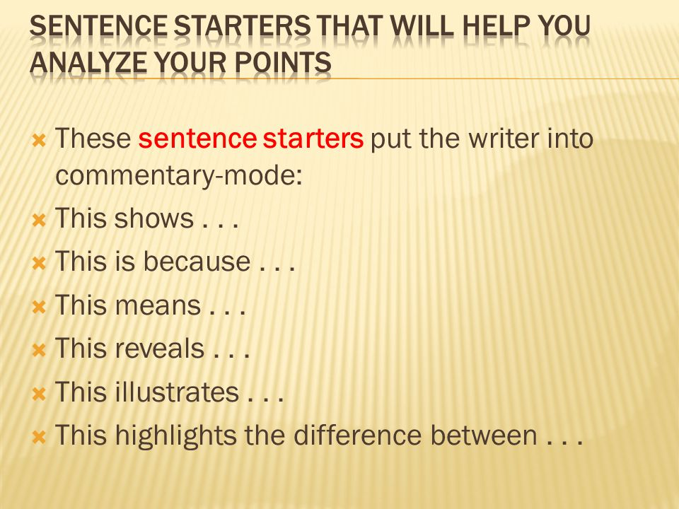  These sentence starters put the writer into commentary-mode:  This shows...