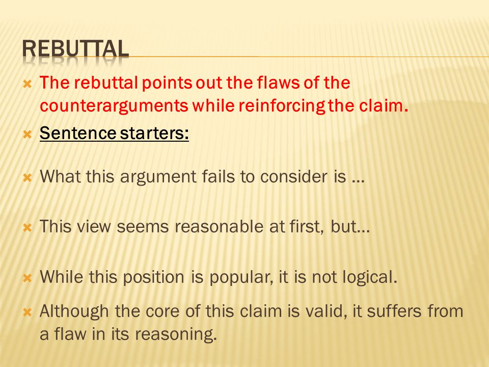  The rebuttal points out the flaws of the counterarguments while reinforcing the claim.