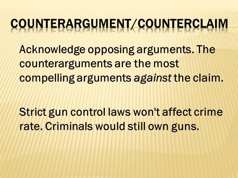 Point out the flaws to the counterarguments while reinforcing the claim.