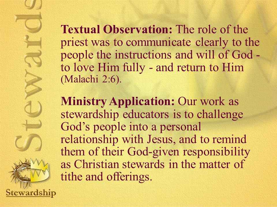 Textual Observation: The role of the priest was to communicate clearly to the people the instructions and will of God - to love Him fully - and return to Him (Malachi 2:6).