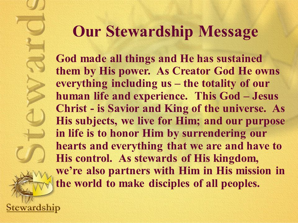Our Stewardship Message God made all things and He has sustained them by His power.
