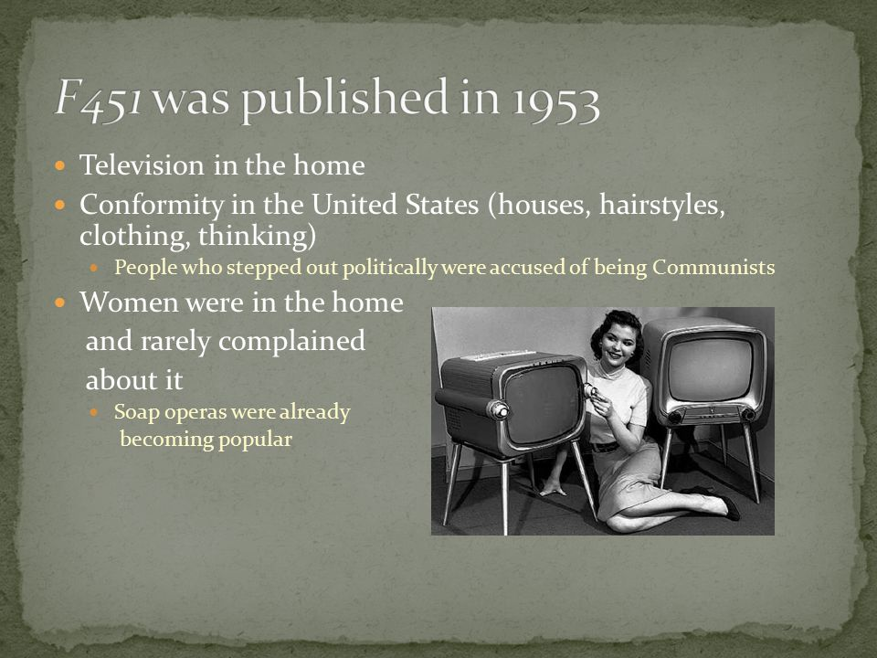 Television in the home Conformity in the United States (houses, hairstyles, clothing, thinking) People who stepped out politically were accused of bei