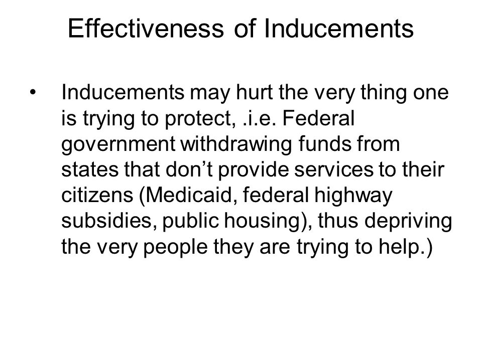 Effectiveness of Inducements Inducements may hurt the very thing one is trying to protect,.i.e.