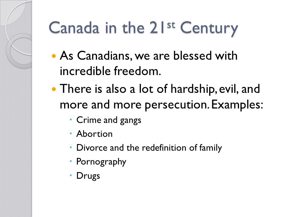 Canada in the 21 st Century As Canadians, we are blessed with incredible freedom.