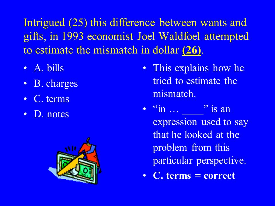 Intrigued (25) this difference between wants and gifts, in 1993 economist Joel Waldfoel attempted to estimate the mismatch in dollar (26).