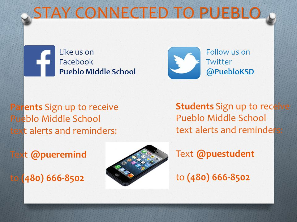 Parents Sign up to receive Pueblo Middle School text alerts and reminders: Text @pueremind to (480) 666-8502 Like us on Facebook Pueblo Middle School Follow us on Twitter @PuebloKSD Students Sign up to receive Pueblo Middle School text alerts and reminders: Text @puestudent to (480) 666-8502 PUEBLO STAY CONNECTED TO PUEBLO
