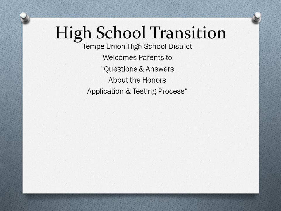 High School Transition Tempe Union High School District Welcomes Parents to Questions & Answers About the Honors Application & Testing Process