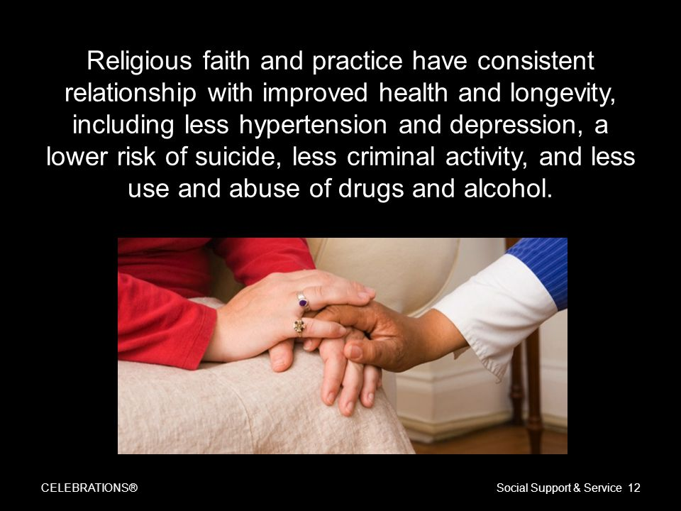 Religious faith and practice have consistent relationship with improved health and longevity, including less hypertension and depression, a lower risk