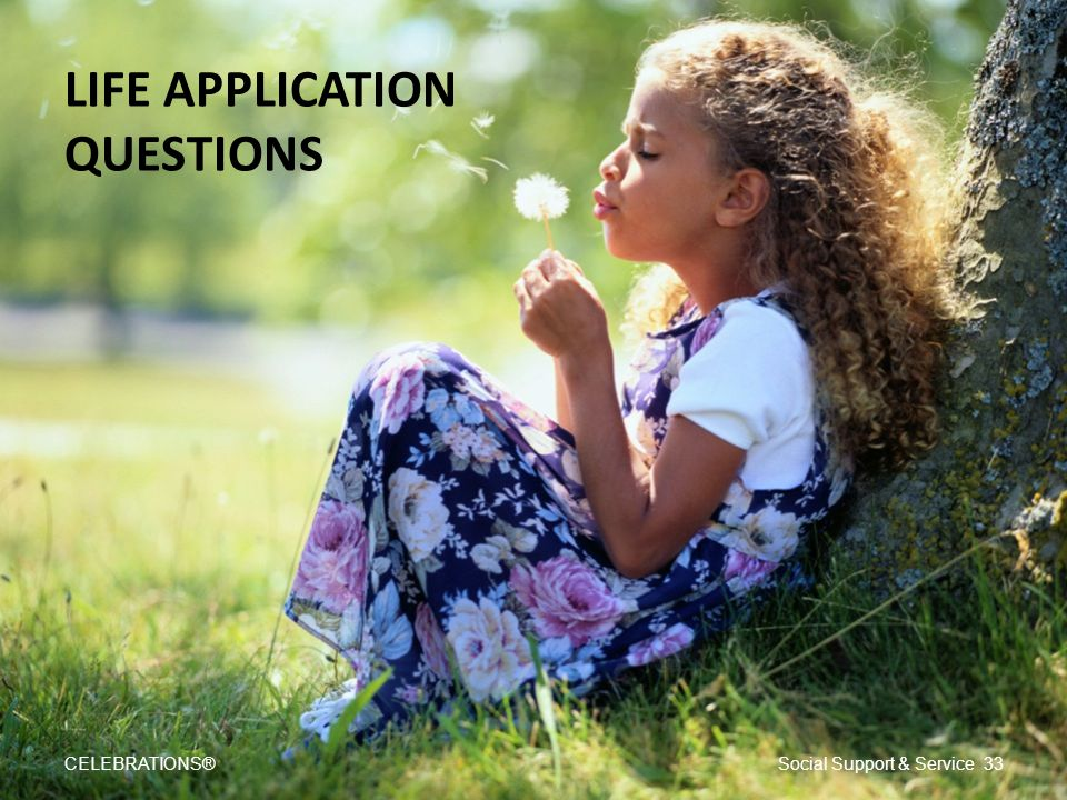 LIFE APPLICATION QUESTIONS CELEBRATIONS®Social Support & Service 33