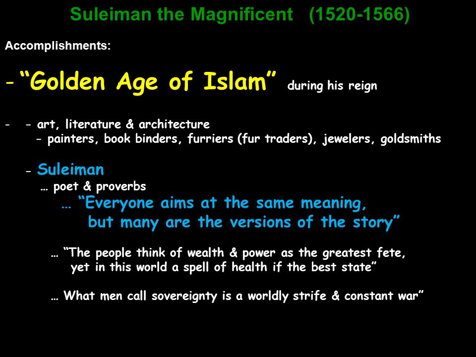 "Suleiman the Magnificent (1520-1566) Accomplishments: -""Golden Age of Islam"" during his reign - - art, literature & architecture - painters, book bind"